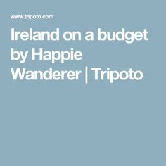 Ireland on a budget by Happie Wanderer | Tripoto
