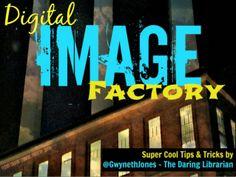 Digital Image Factory: All Pics by Gwyneth Jones - The Daring Librarian via slideshare
