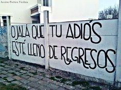 ojalá que tu adiós esté lleno de regresos acción poética Love Words, Beautiful Words, Wall Quotes, Me Quotes, Love Post, Like Crazy, Heartbroken Quotes, Real Love, Spanish Quotes