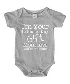 Look what I found on #zulily! Gray 'I'm Your Father's Day Gift' Bodysuit - Infant #zulilyfinds