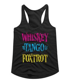 Another great find on #zulily! Black 'Whiskey Tango Foxtrot' Racerback Tank - Women #zulilyfinds