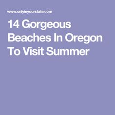 14 Gorgeous Beaches In Oregon To Visit Summer