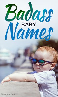 53 #Badass #Baby #Names For #Girls And Boys : Badass baby names are typically in-your-face kind of names. They sound the macho types with loads of style and attitude and works for both boys and girls.