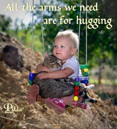 All the arms we need, are for hugging. ~