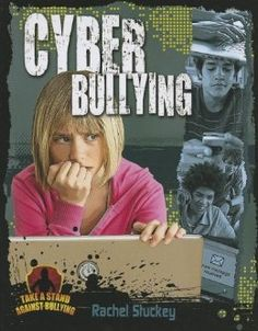"Cyber Bullying (Take a Stand Against Bullying): Rachel Stuckey. ""This book provides a revealing look at cyber bullying and explains how it is different from other forms of bullying.""  Ages 10+"