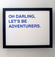 oh darling, let's be adventurers screenprinted poster - royal blue. $15.00, via Etsy.