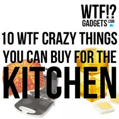 10 Crazy Things You Can Buy For Your Kitchen