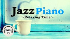 Chill Out Jazz Piano Music - Relaxing Music For Work, Study - Background...