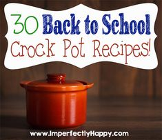 30 Back to School Crock Pot Recipes! | by ImperrfectlyHappy.com
