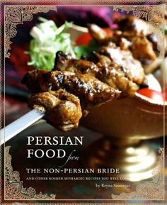 """Persian Food from The Non Persian Bride and other Kosher Sephardic Recipes You Will Love"" Cookbook by Reyna Smnegar."