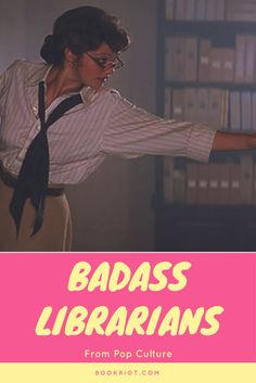 Pop culture is full of badass librarians, and we've rounded up a few of our favorites.
