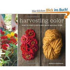 Harvesting Color: How to Find Plants and Make Natural Dyes Paperback – May 2, 2011