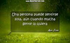 Una persona puede sentirse sola, aún cuándo mucha gente la quiera. Ana Frank.