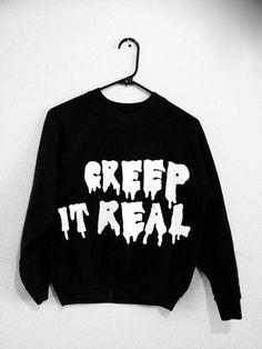 CREEP IT REAL sweatshirt any size