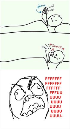 dropping phone on face. I definitely do this. Did this today lol
