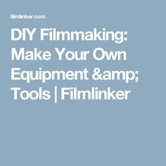 DIY Filmmaking: Make Your Own Equipment & Tools   Filmlinker
