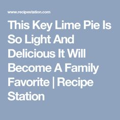 This Key Lime Pie Is So Light And Delicious It Will Become A Family Favorite | Recipe Station