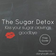 The Sugar Detox – Kiss your sugar cravings goodbye Kick the sugar addition for good! I think it's a perfect time to get rid of your sugar habit.