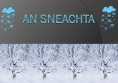 """Short Powerpoint resource illustrating the poem """"An Sneachta"""". Suitable for junior/middle classes. Dán geimhriúil do na naíonáin/meánranganna."""