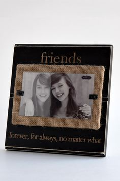 "This friends ""forever, for always, no matter what"" frame is perfect for that special someone or for a long-time friend. It has a black wooden background with nice burlap detailing.    Measures: 7"" x 7.5""   Friends Frame Home & Gifts - Home Decor - Frames Nashville, Tennessee"