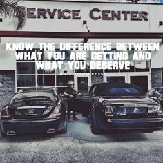 Know the difference between what you are getting and what you deserve.