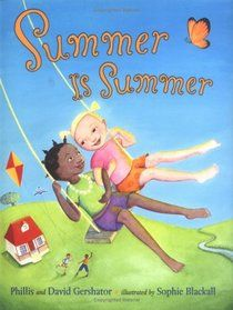 Summer is Summer:  Book follows a group of multicultural friends as they enjoy the sights, sounds, smells, tastes, and sensations of summer.