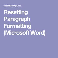 Resetting Paragraph Formatting (Microsoft Word)