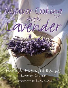 """Discover Cooking with Lavender"" by Kathy Gehrt is an inspiring guide that will help you infuse your kitchen with invigorating fragrances and flavor. Explore the culinary wonders of lavender with an excerpt from this book featuring four lavender-infused recipes."