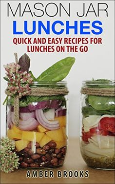 Mason Jar Lunches: Quick and Easy Recipes for Lunches on the Go, in a Jar (mason jar meals, mason jar recipes, meals in a jar, mason jar salads, mason jar lunch, Cookbook, Easy Recipes in a Jar) by Amber Brooks, http://www.amazon.com/dp/B00NHCF4C2/ref=cm_sw_r_pi_dp_dKdjub1M9QC0X