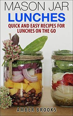 Mason Jar Lunches: Quick and Easy Recipes for Lunches on the Go, in a Jar (mason jar meals, mason jar recipes, meals in a jar, mason jar salads, mason jar lunch, Cookbook, Easy Recipes in a Jar) by Amber Brooks, http://www.amazon.com/dp/B00NHCF4C2/ref=cm_sw_r_pi_dp_dKdjub1M9QC0X