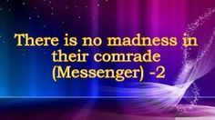 A Complete Code of Life - Islam: There is no madness in their comrade (Messenger) -...