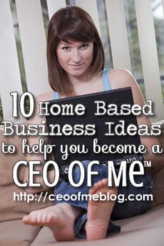 "10 Home Based Business Ideas you can do to be a CEO of Me™   This girl is my hero! It's like she took the dreams and ideas right out of my mind and put them together so perfectly! There are so many great ideas out there! Best phrase in there ""Don't put all of your eggs in one basket."" This has been one of my go to sayings for some time now because it relates to so many things! Great ideas. ~so"
