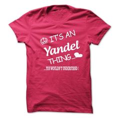 Its An Yandel Thing . You Wouldns Understand - #muscle tee #hoodie for girls. MORE ITEMS => https://www.sunfrog.com/No-Category/Its-An-Yandel-Thing-You-Wouldns-Understand.html?68278