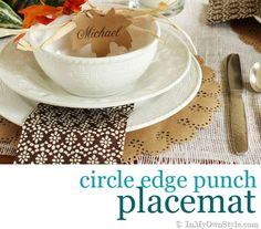 DIY placemats using Martha Stewart Crafts Circle Edge Punches tutorial from In My Own Style - cute here in brown kraft paper or would be pretty in other colors or patterns too