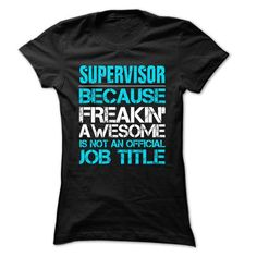 Supervisor Because Freaking Awesome Is Not An Official Job Title T Shirts, Hoodies, Sweatshirts. GET ONE ==> https://www.sunfrog.com/LifeStyle/Supervisor-Job-Title-999-Cool-Job-Shirt-.html?41382