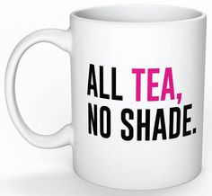 ALL TEA, NO SHADE. A RuPauls Drag Race catchphrase mug, to sip some Hot Tea out of.. or if thats not your thing maybe some Pink Lemonade?  Made to order ceramic mug and sent the same day. (Please note, advertised picture is approximate print finish)  Queer forward drinking, for those who Catchphrase, Print Finishes, Pink Lemonade, Rupaul, Drinking, Custom Design, Racing, Shades, Ceramics