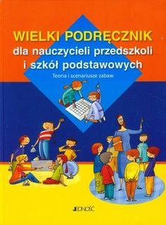 Wielki podręcznik dla nauczycieli przedszkoli i szkół podstawowych. Teoria i scenariusze zabaw - Opracowanie zbiorowe