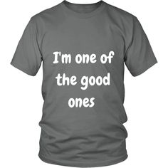 """"""" I'M ONE OF THE GOOD ONES """" Short Sleeve Tee * Many Colors Avaliable"""