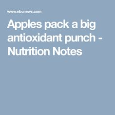 Apples pack a big antioxidant punch - Nutrition Notes