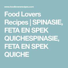 Food Lovers Recipes | SPINASIE, FETA EN SPEK QUICHESPINASIE, FETA EN SPEK QUICHE