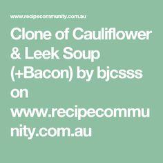 Clone of Cauliflower & Leek Soup (+Bacon) by bjcsss on www.recipecommunity.com.au