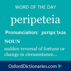 peripeteia (noun): A sudden reversal of fortune or change in circumstances, especially in reference to fictional narrative. Word of the Day for October 5th, 2014 #WOTD #WordoftheDay #peripeteia
