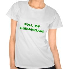 >>>Smart Deals for          	FULL OF SHENANIGANS, ST. PATRICKS DAY tee           	FULL OF SHENANIGANS, ST. PATRICKS DAY tee today price drop and special promotion. Get The best buyThis Deals          	FULL OF SHENANIGANS, ST. PATRICKS DAY tee Here a great deal...Cleck Hot Deals >>> http://www.zazzle.com/full_of_shenanigans_st_patricks_day_tee-235051621572124562?rf=238627982471231924&zbar=1&tc=terrest