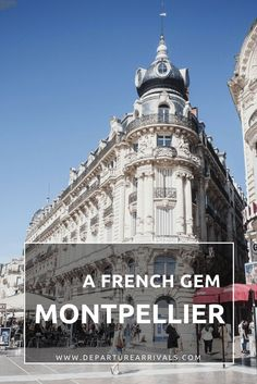Montpellier, a French gem!