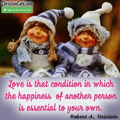 Love is that condition in which the happiness of another person is essential to your own. Robert A. Heirlein Christian Singles, Single Dating, Online Dating, Conditioner, Happiness, Happy, Bonheur, Ser Feliz, Being Happy