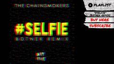 "The Chainsmokers - ""#SELFIE (Botnek Remix)"""