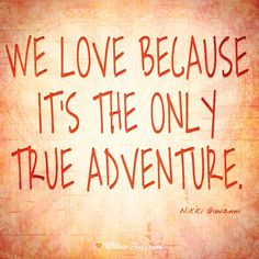 """""""We love because it's the only true adventure."""" — Nikki Giovanni #lovequotes #loveis"""