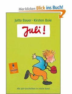 Juli!: Alle Juli-Geschichten in einem Band (Kirsten Boie, Jutta Bauer), ab 4 1/2 Jahre