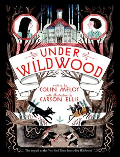 Under Wildwood by Colin Meloy and Carson Ellis