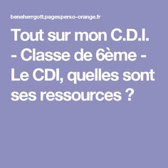 Tout sur mon C.D.I. - Classe de 6ème - Le CDI, quelles sont ses ressources?